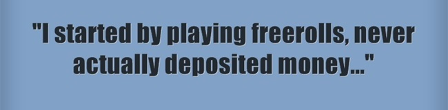 started by playing freerolls