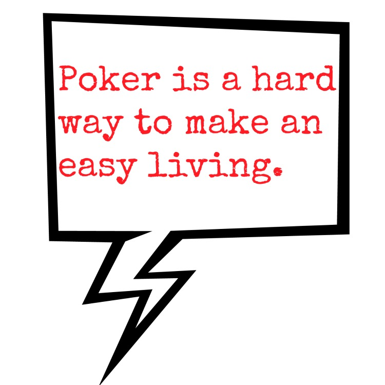 poker is a hard way to make an easy living