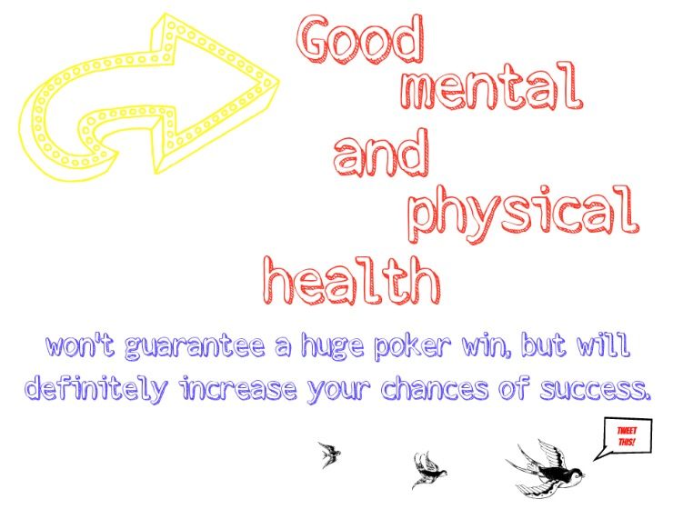 Good mental and physical health won't guarantee a huge poker win, but will definitely increase your chances of success.