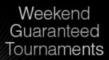 Weekend guaranteed tournaments